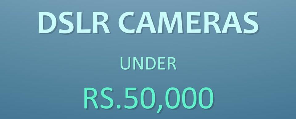 Best DSLR Cameras under 50,000