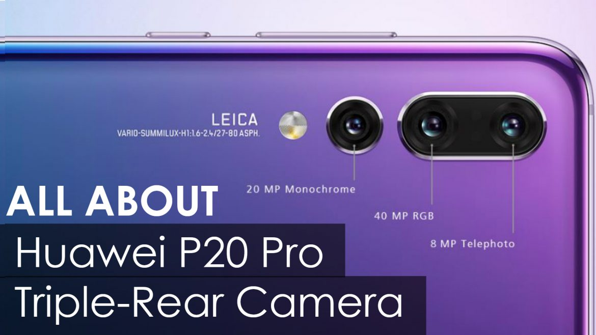 huawei p20 pro triple rear camera explained